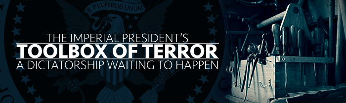 The Imperial President's Toolbox of Terror