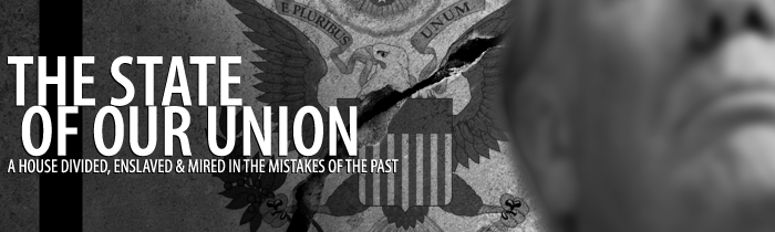 The State of Our Union: A House Divided, Enslaved & Mired in the Mistakes of the Past