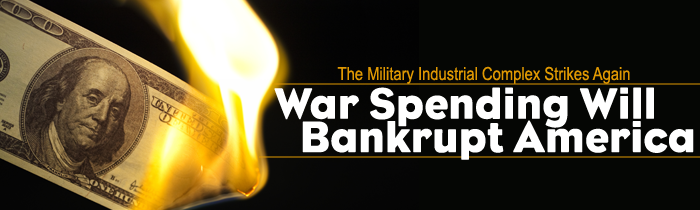 The Military Industrial Complex Strikes Again: War Spending Will Bankrupt America