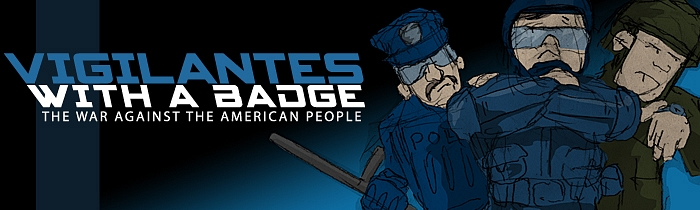 Vigilantes with a Badge: The War Against the American People