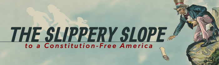 The Slippery Slope to a Constitution-Free America