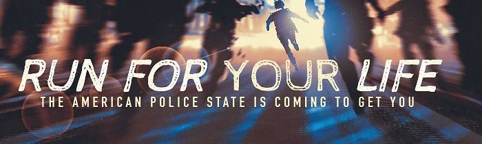 Run for Your Life: The American Police State Is Coming to Get You