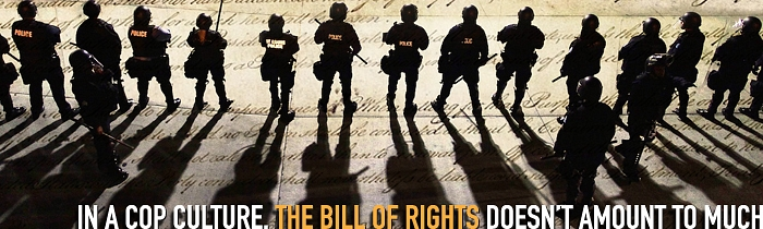In a Cop Culture, the Bill of Rights Doesn't Amount to Much
