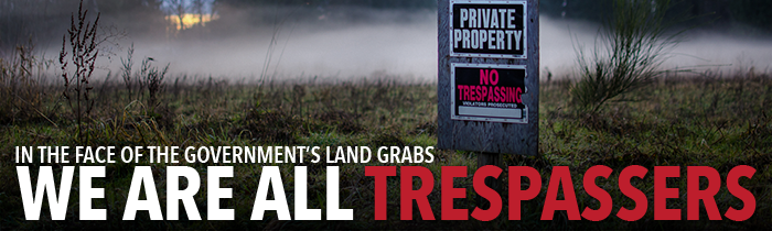 We're All Trespassers Now in the Face of the Government's Land Grabs