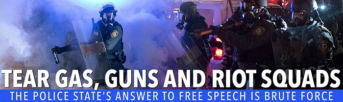 Tear Gas, Guns and Riot Squads: The Police State's Answer to Free Speech Is Brute Force