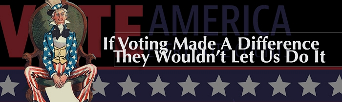 If Voting Made Any Difference, They Wouldn't Let Us Do It