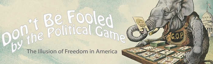 Don't Be Fooled by the Political Game: The Illusion of Freedom in America