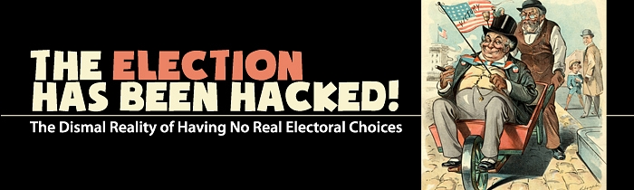 The Election Has Been Hacked: The Dismal Reality of Having No Real Electoral Choices