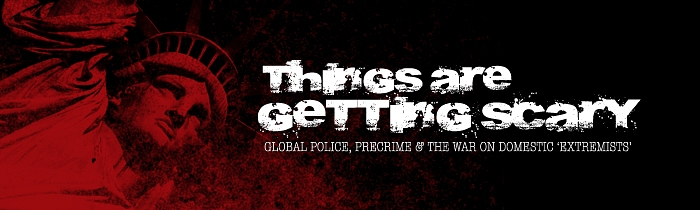Things Are Getting Scary: Global Police, Precrime and the War on Domestic 'Extremists'