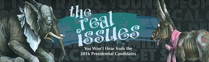 The Real Issues You Won't Hear From the 2016 Presidential Candidates This Election Year