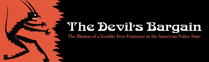 The Devil's Bargain: The Illusion of a Trouble-Free Existence in the American Police State
