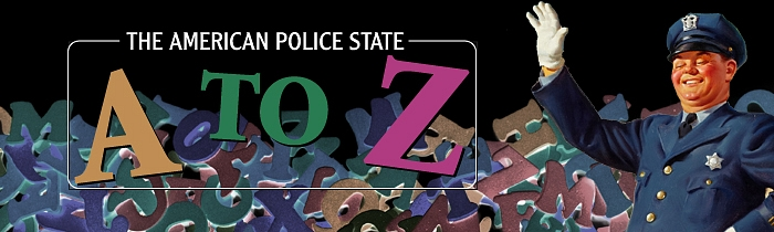 Freedom or the Slaughterhouse? The American Police State from A to Z