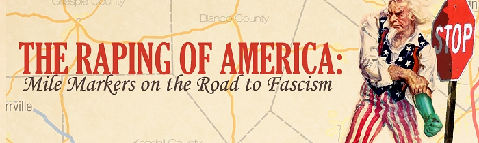 The Raping of America: Mile Markers on the Road to Fascism