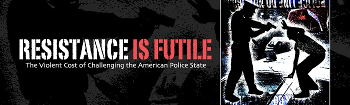 Resistance is Futile: The Violent Cost of Challenging the American Police State